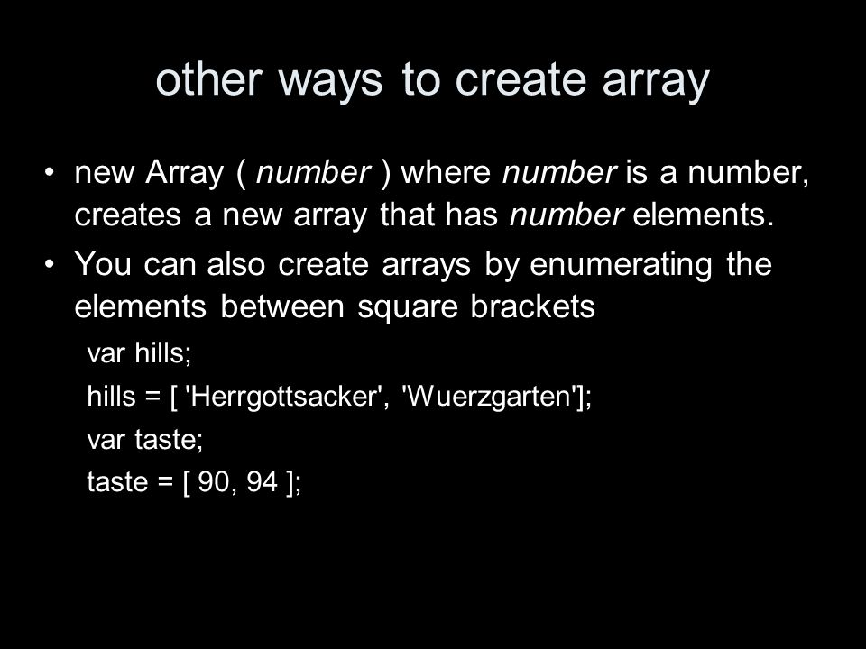 other ways to create array new Array ( number ) where number is a number, creates a new array that has number elements.
