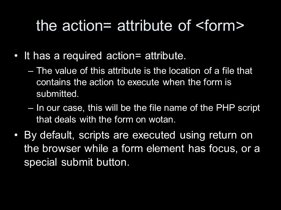 the action= attribute of It has a required action= attribute.