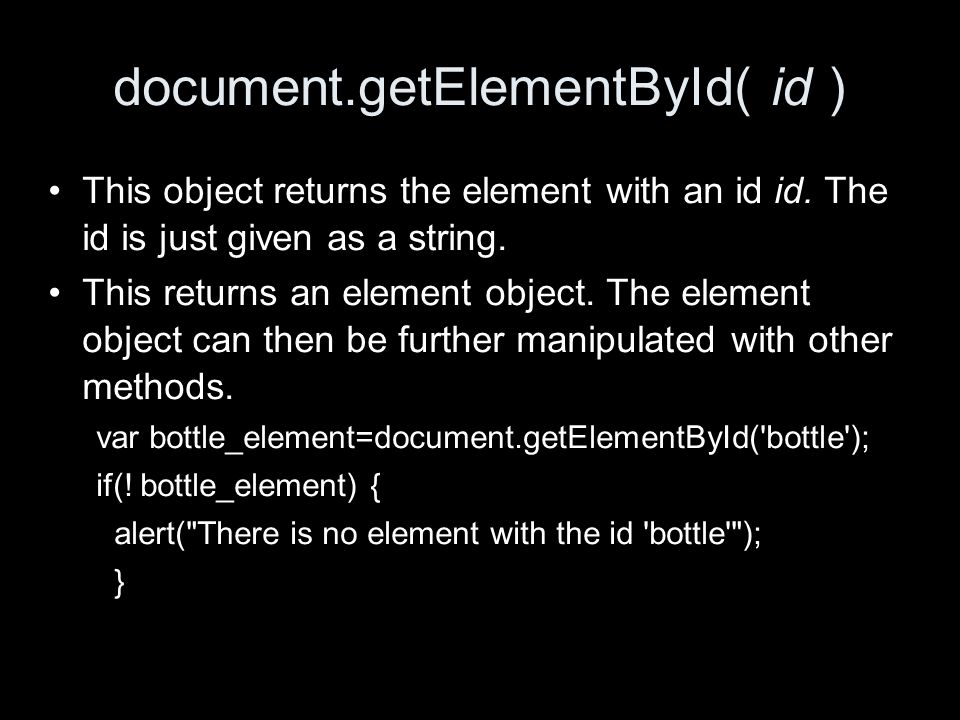 document.getElementById( id ) This object returns the element with an id id.
