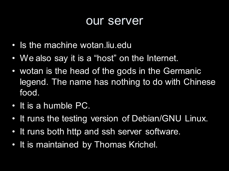 our server Is the machine wotan.liu.edu We also say it is a host on the Internet. wotan is the head of the gods in the Germanic legend. The name has n