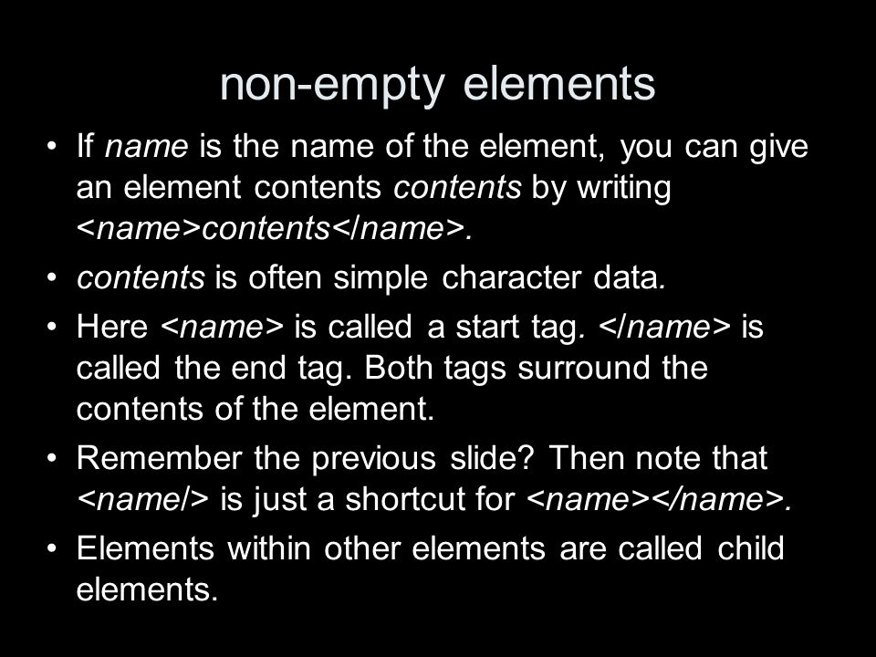 non-empty elements If name is the name of the element, you can give an element contents contents by writing contents.