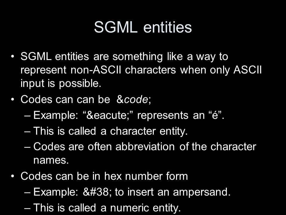 SGML entities SGML entities are something like a way to represent non-ASCII characters when only ASCII input is possible.