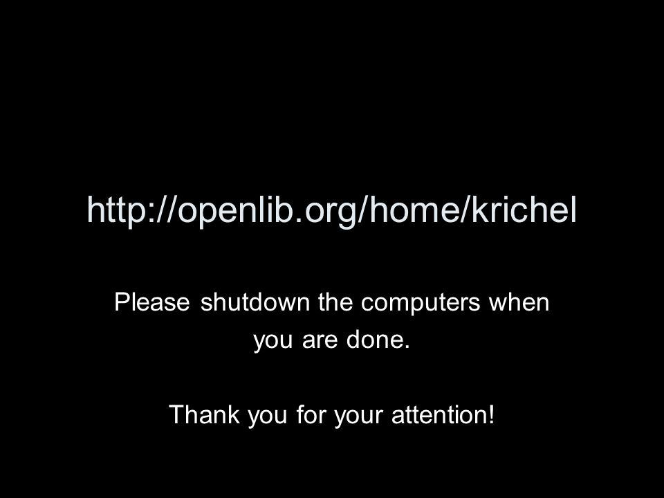 http://openlib.org/home/krichel Please shutdown the computers when you are done. Thank you for your attention!
