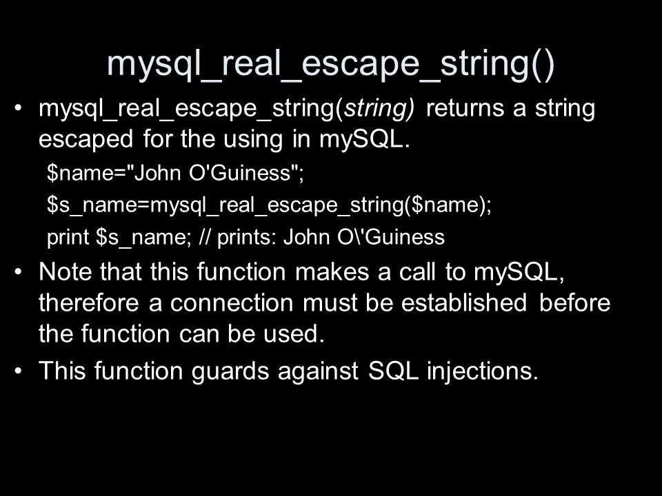 mysql_real_escape_string() mysql_real_escape_string(string) returns a string escaped for the using in mySQL.