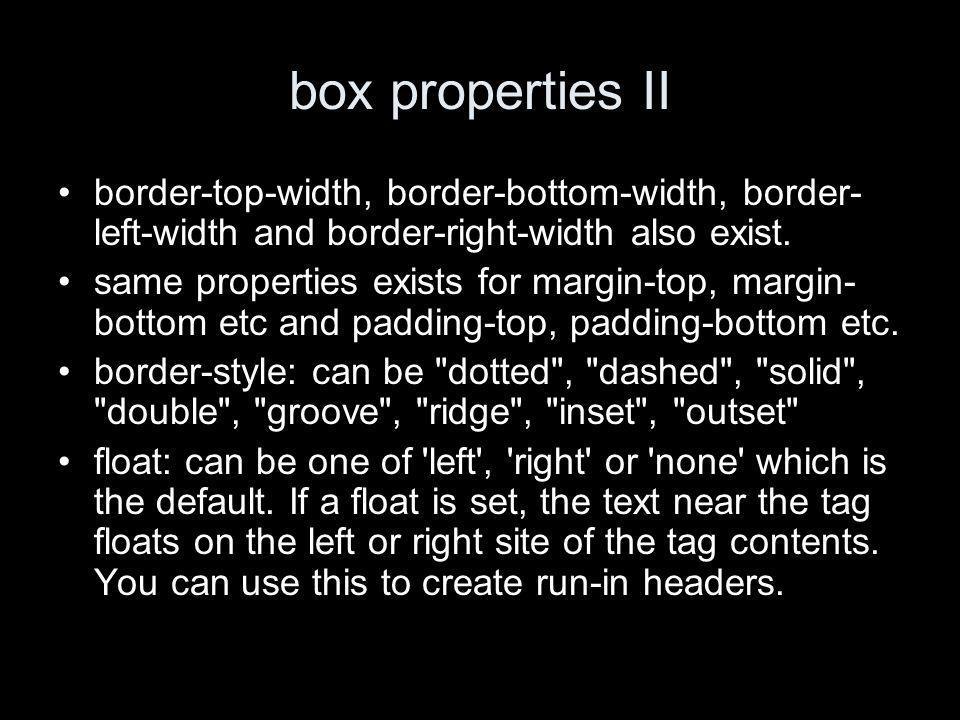 box properties II border-top-width, border-bottom-width, border- left-width and border-right-width also exist. same properties exists for margin-top,