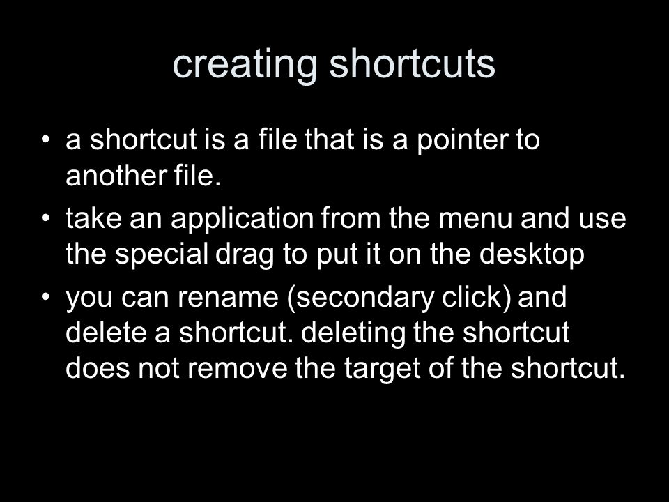 creating shortcuts a shortcut is a file that is a pointer to another file.