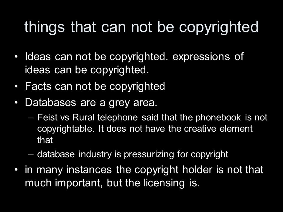 things that can not be copyrighted Ideas can not be copyrighted.