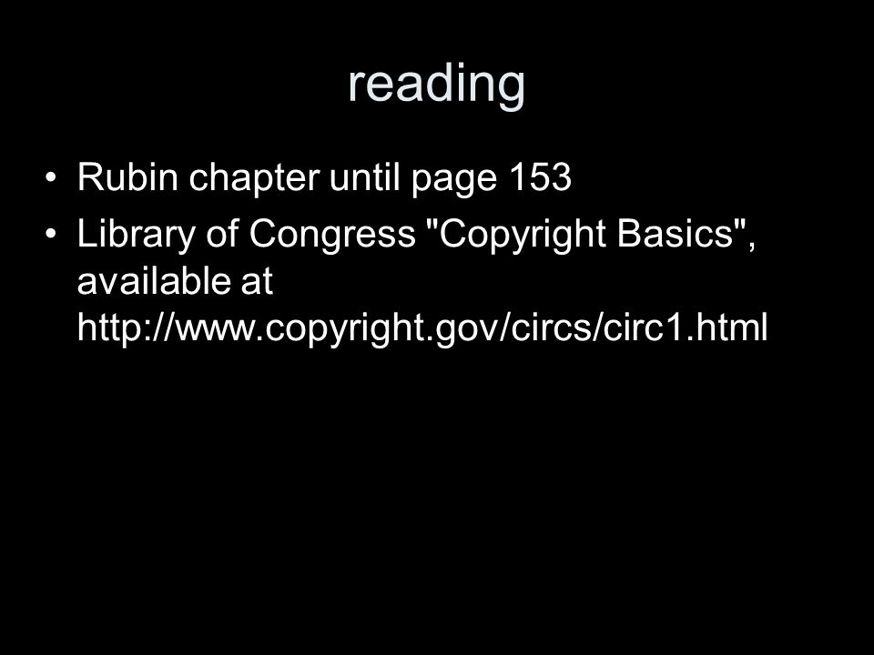 reading Rubin chapter until page 153 Library of Congress Copyright Basics , available at http://www.copyright.gov/circs/circ1.html