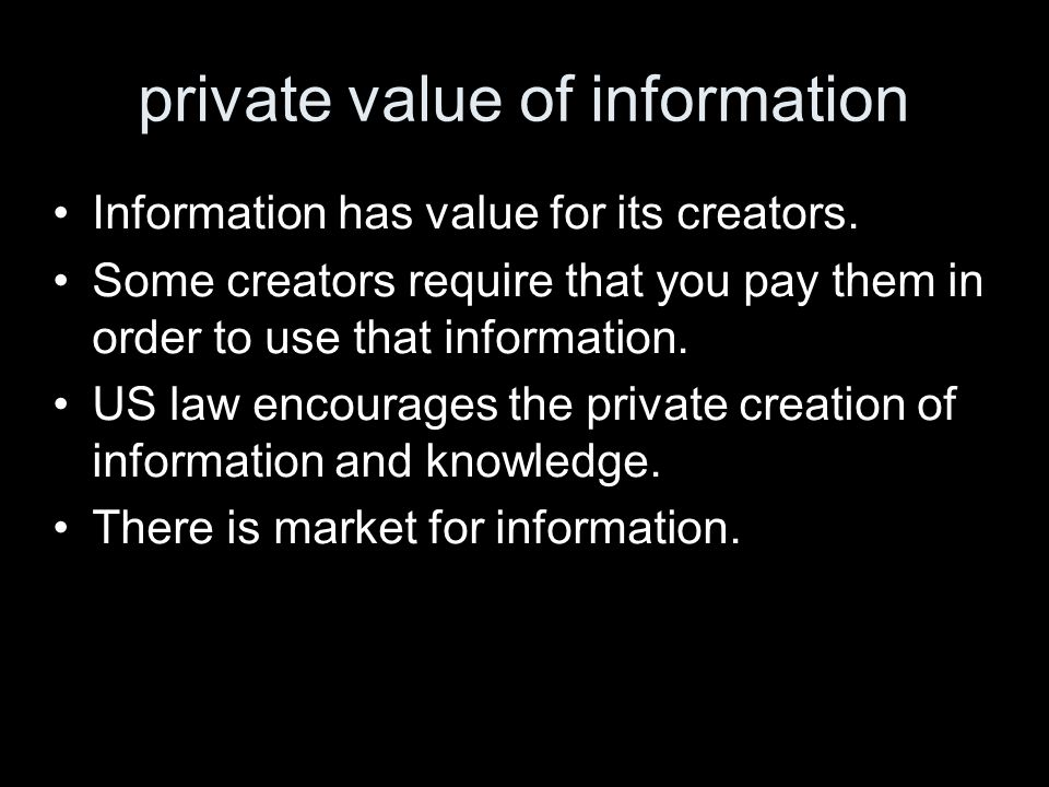 private value of information Information has value for its creators.