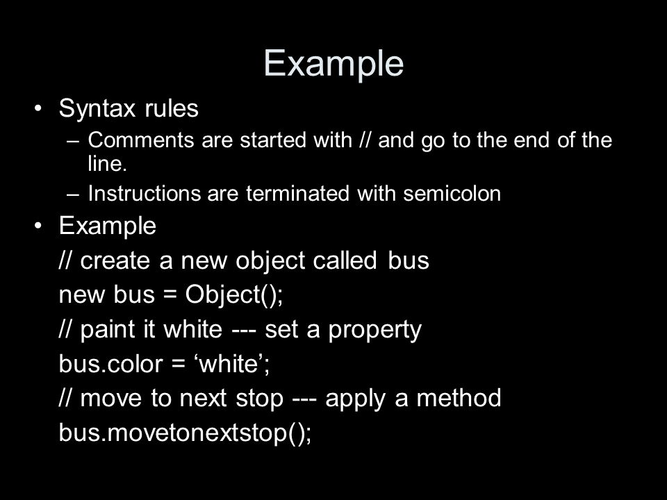 Example Syntax rules –Comments are started with // and go to the end of the line.