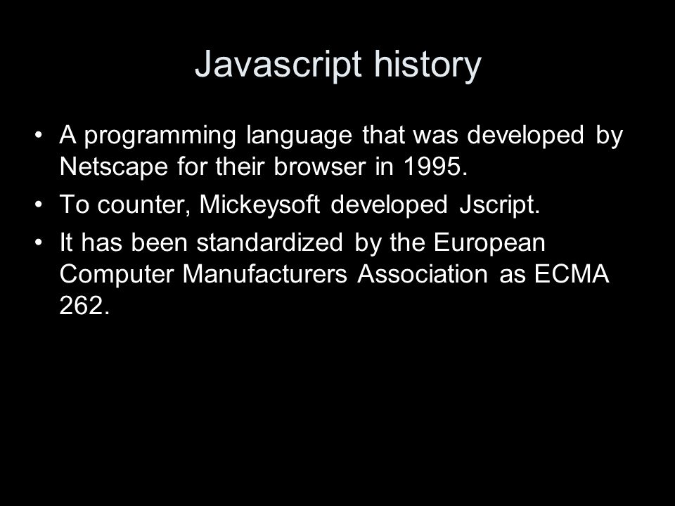 Javascript history A programming language that was developed by Netscape for their browser in 1995.