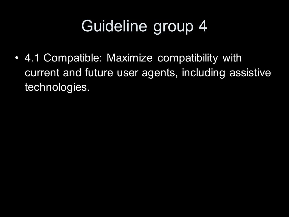Guideline group 4 4.1 Compatible: Maximize compatibility with current and future user agents, including assistive technologies.