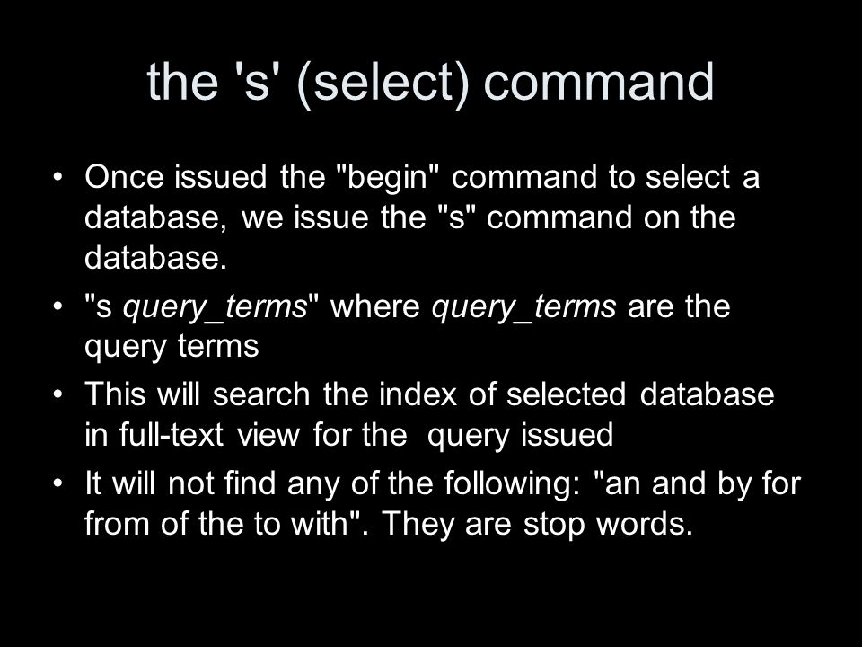 the s (select) command Once issued the begin command to select a database, we issue the s command on the database.