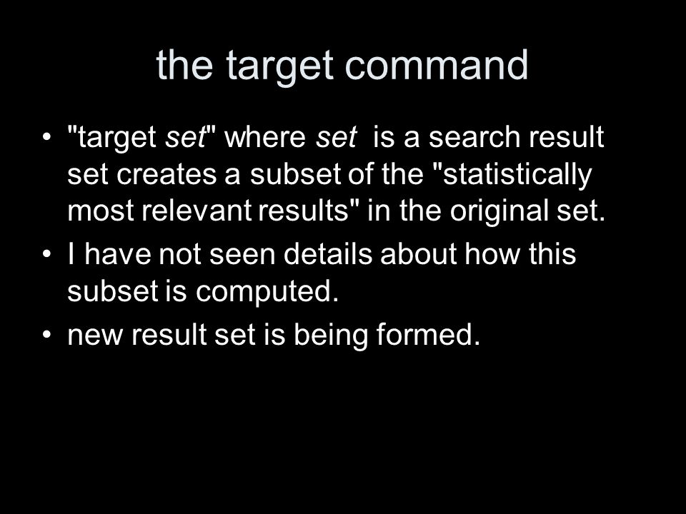 the target command target set where set is a search result set creates a subset of the statistically most relevant results in the original set.