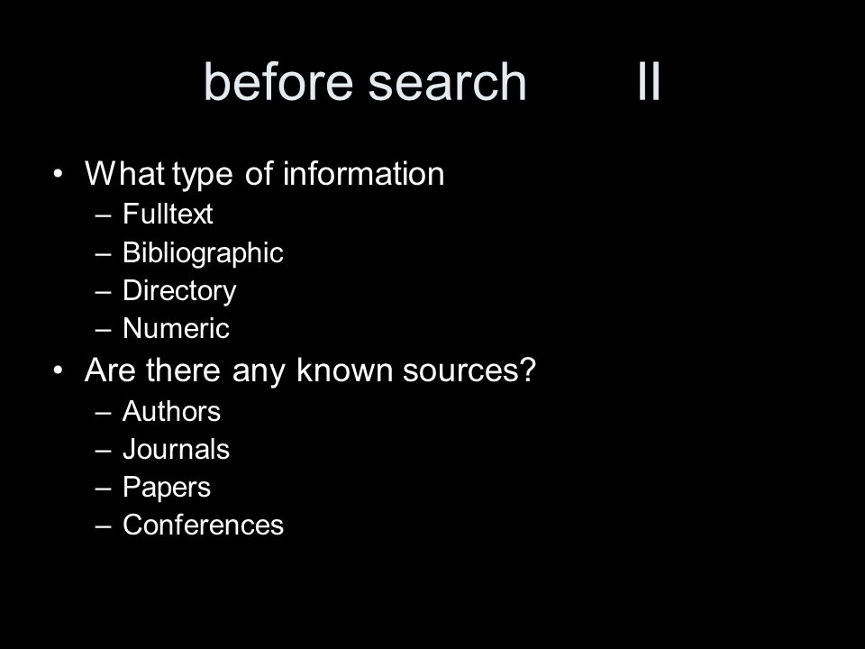 before searchII What type of information –Fulltext –Bibliographic –Directory –Numeric Are there any known sources.