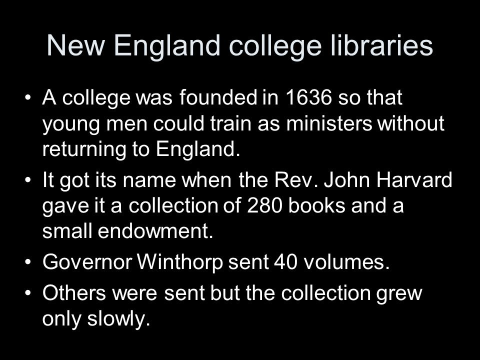 New England college libraries A college was founded in 1636 so that young men could train as ministers without returning to England.