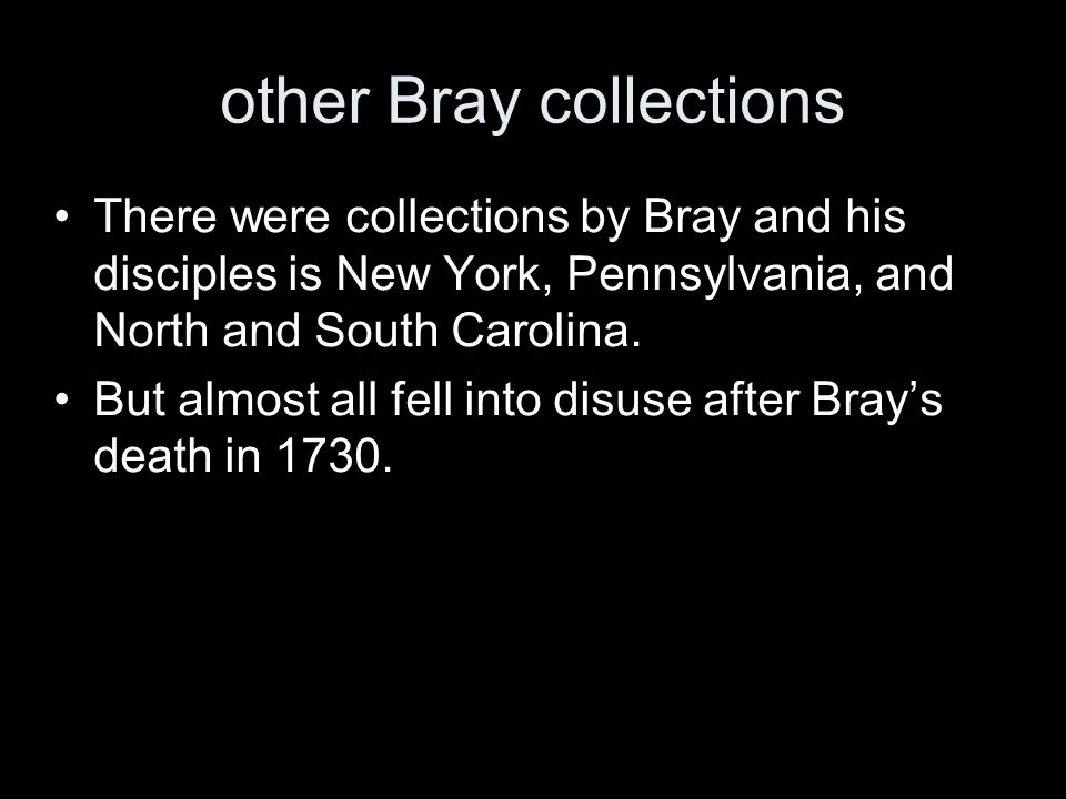 other Bray collections There were collections by Bray and his disciples is New York, Pennsylvania, and North and South Carolina.