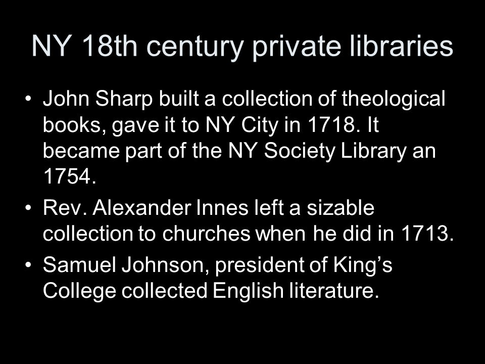 NY 18th century private libraries John Sharp built a collection of theological books, gave it to NY City in 1718.
