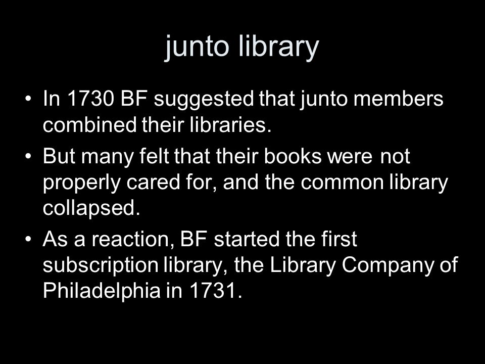 junto library In 1730 BF suggested that junto members combined their libraries.