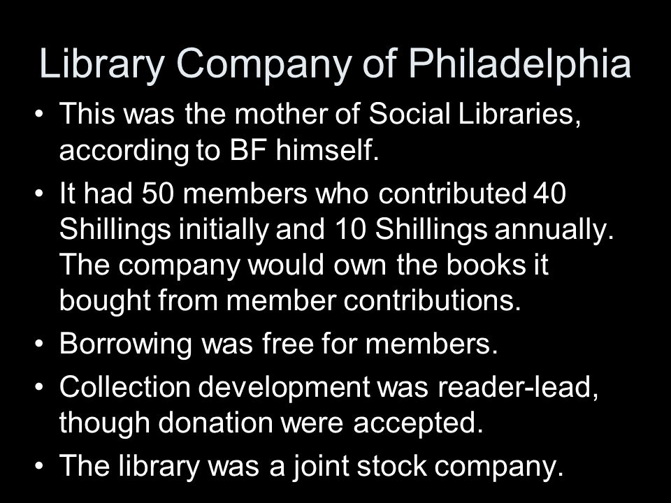 Library Company of Philadelphia This was the mother of Social Libraries, according to BF himself.