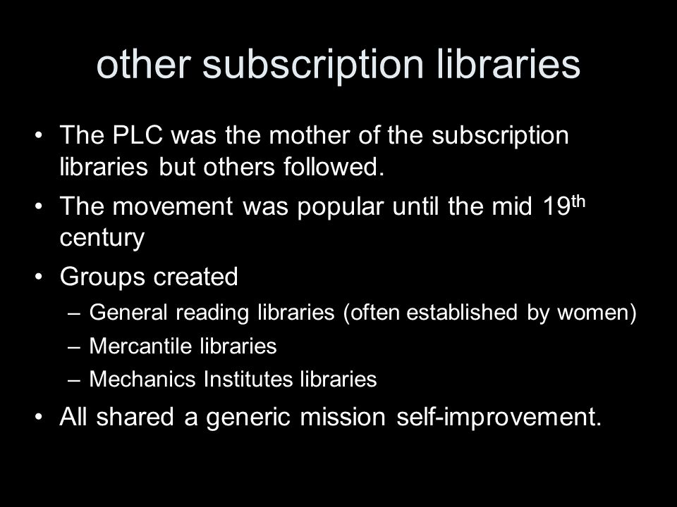 other subscription libraries The PLC was the mother of the subscription libraries but others followed.