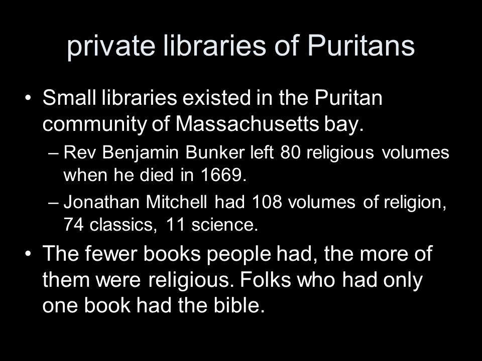 private libraries of Puritans Small libraries existed in the Puritan community of Massachusetts bay.