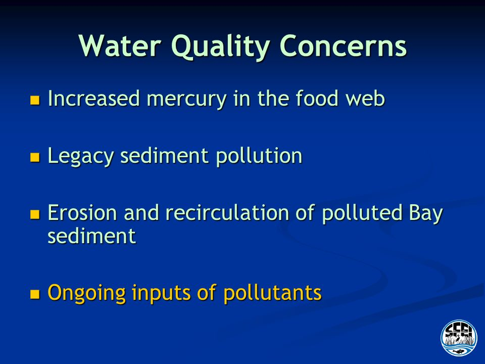 Water Quality Concerns Increased mercury in the food web Increased mercury in the food web Legacy sediment pollution Legacy sediment pollution Erosion