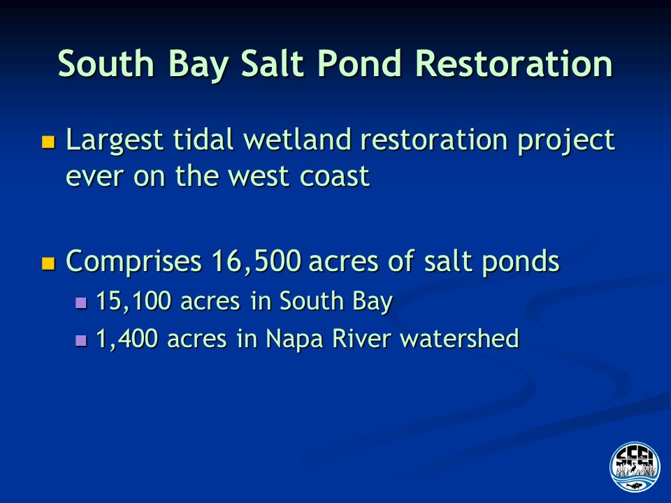South Bay Salt Pond Restoration Largest tidal wetland restoration project ever on the west coast Largest tidal wetland restoration project ever on the