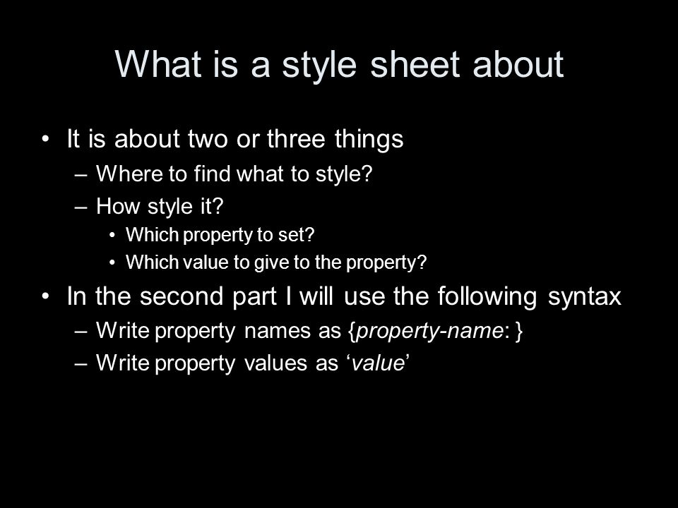 What is a style sheet about It is about two or three things –Where to find what to style.