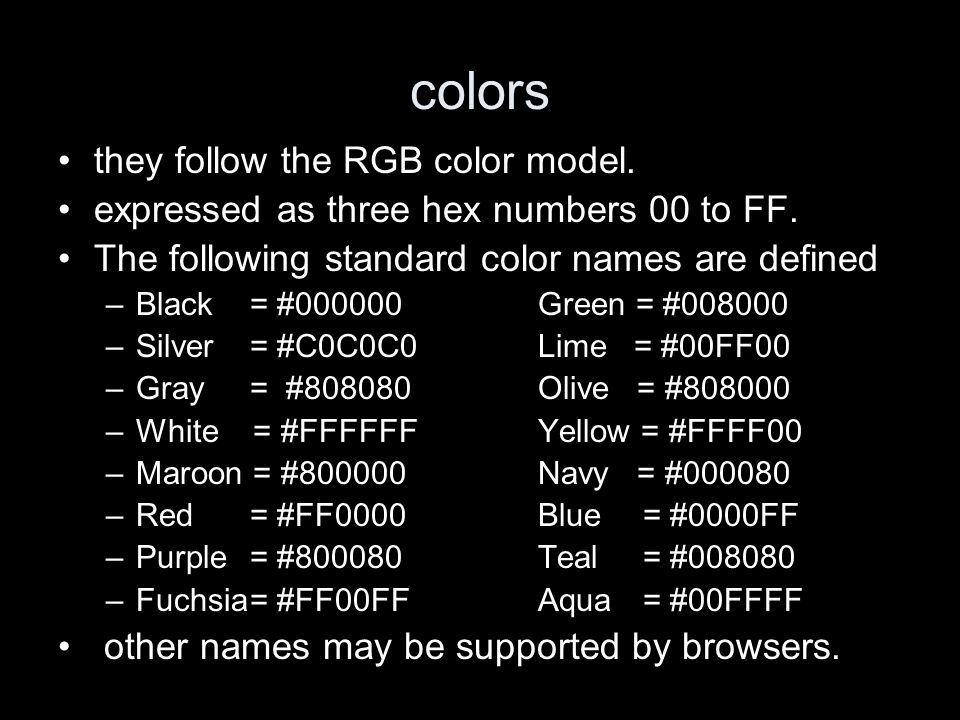 colors they follow the RGB color model. expressed as three hex numbers 00 to FF.