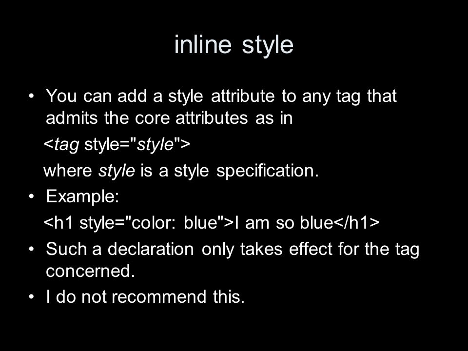 inline style You can add a style attribute to any tag that admits the core attributes as in where style is a style specification.