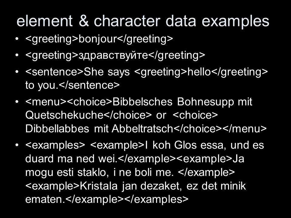 element & character data examples bonjour здравствуйте She says hello to you. Bibbelsches Bohnesupp mit Quetschekuche or Dibbellabbes mit Abbeltratsch