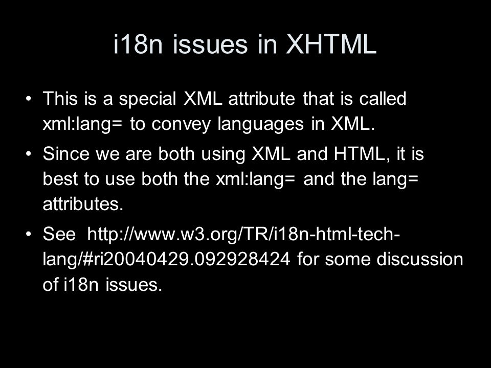 i18n issues in XHTML This is a special XML attribute that is called xml:lang= to convey languages in XML.