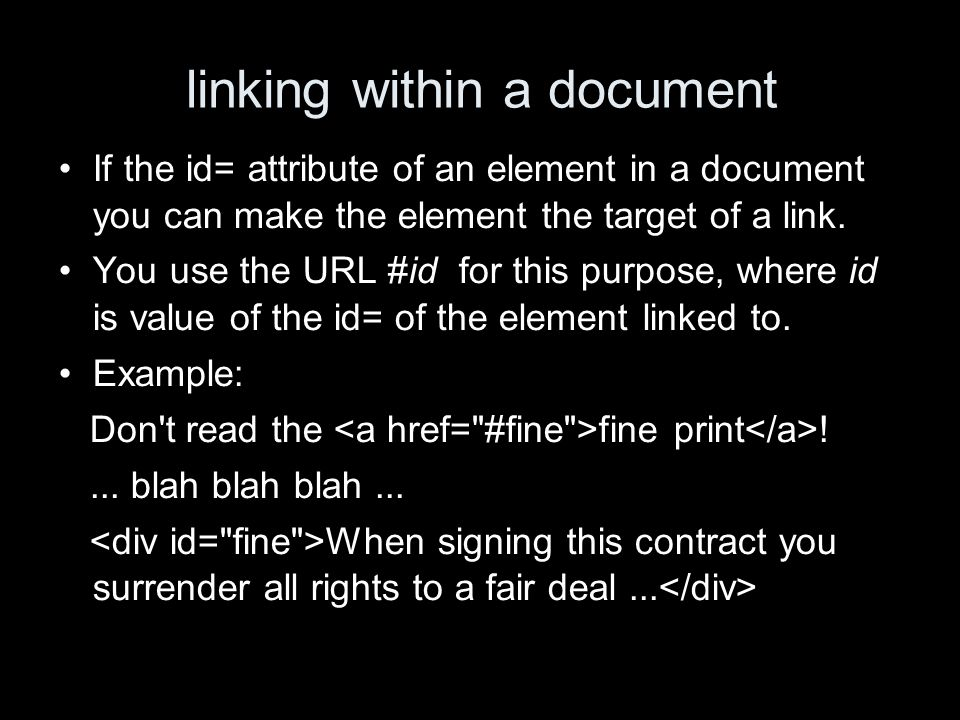 linking within a document If the id= attribute of an element in a document you can make the element the target of a link.
