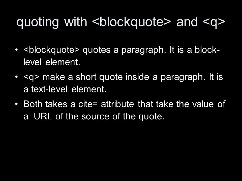 quoting with and quotes a paragraph. It is a block- level element.