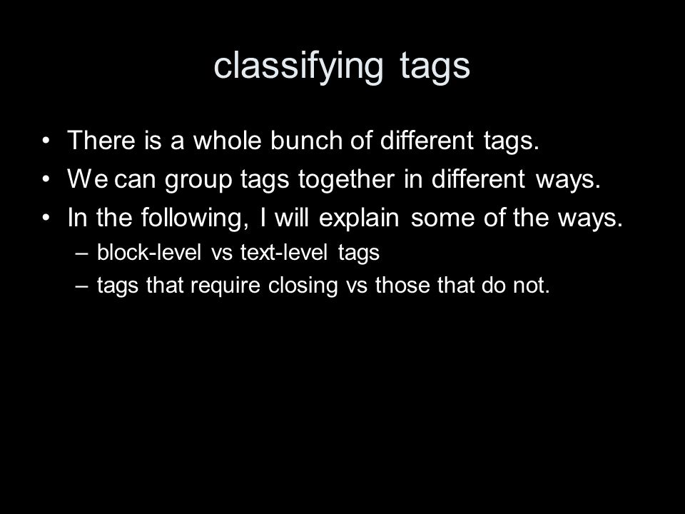 classifying tags There is a whole bunch of different tags.