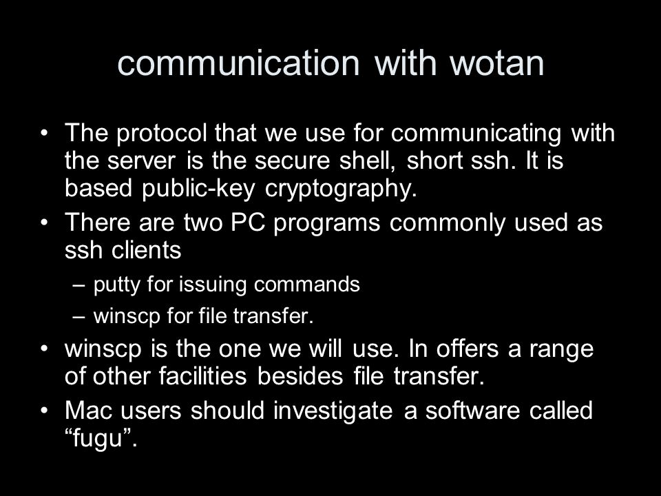 communication with wotan The protocol that we use for communicating with the server is the secure shell, short ssh.