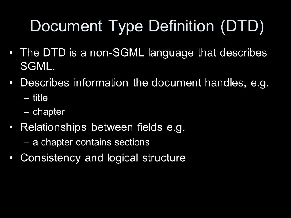 Document Type Definition (DTD) The DTD is a non-SGML language that describes SGML.