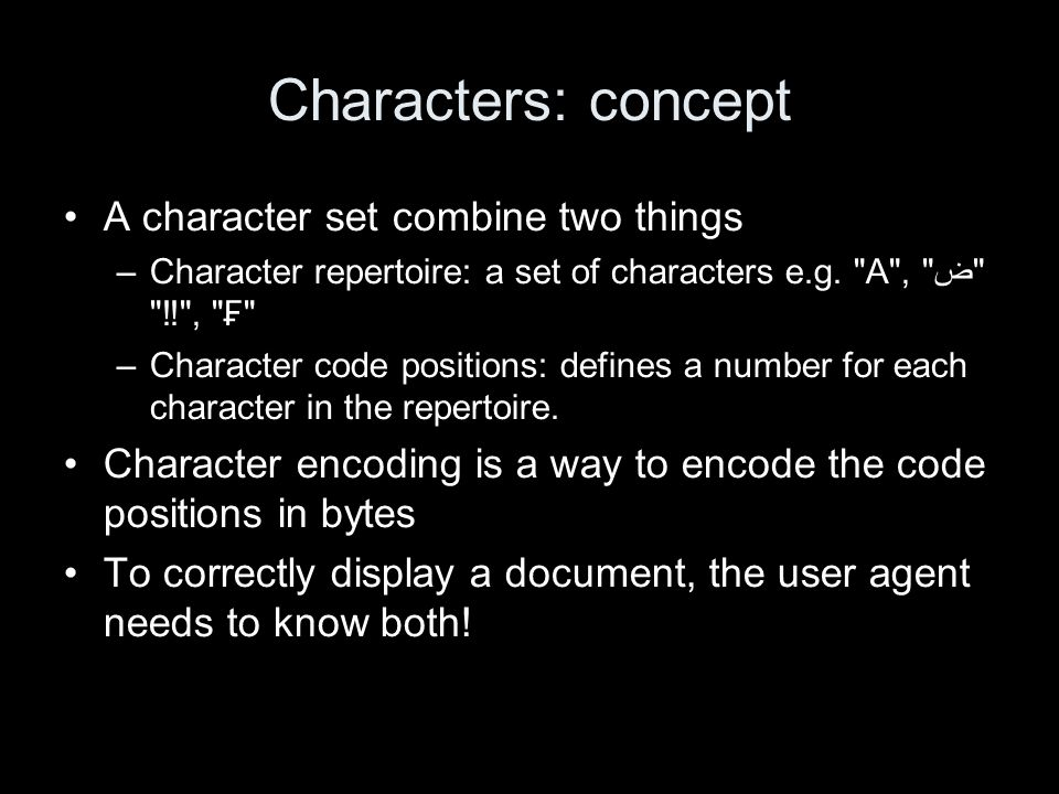 Characters: concept A character set combine two things –Character repertoire: a set of characters e.g.