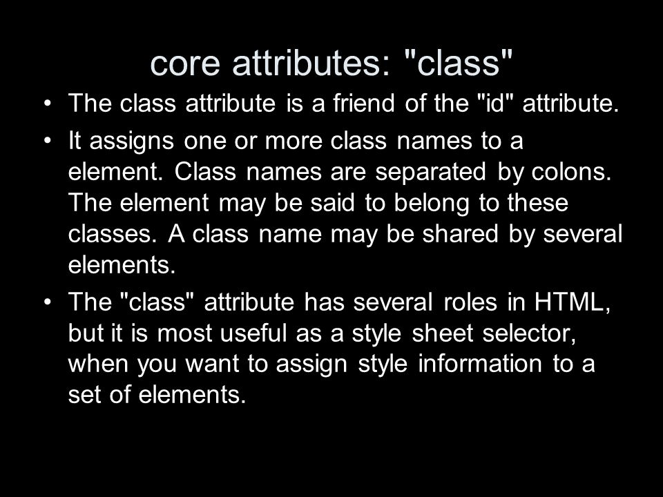 core attributes: class The class attribute is a friend of the id attribute.