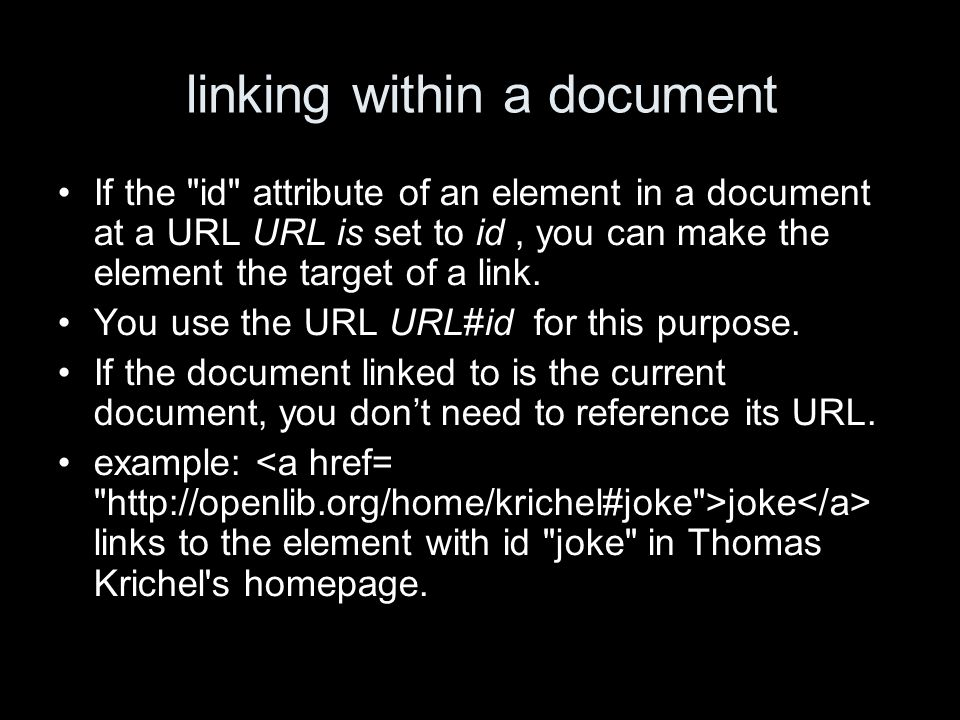 linking within a document If the id attribute of an element in a document at a URL URL is set to id, you can make the element the target of a link.
