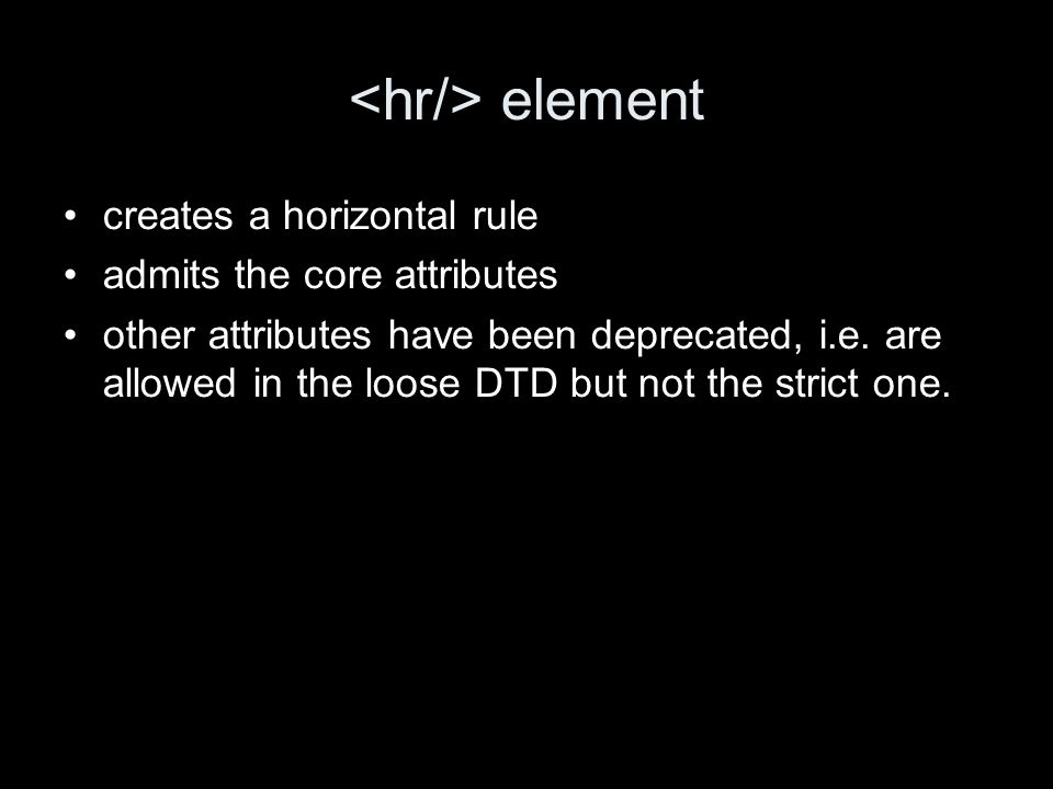 element creates a horizontal rule admits the core attributes other attributes have been deprecated, i.e.