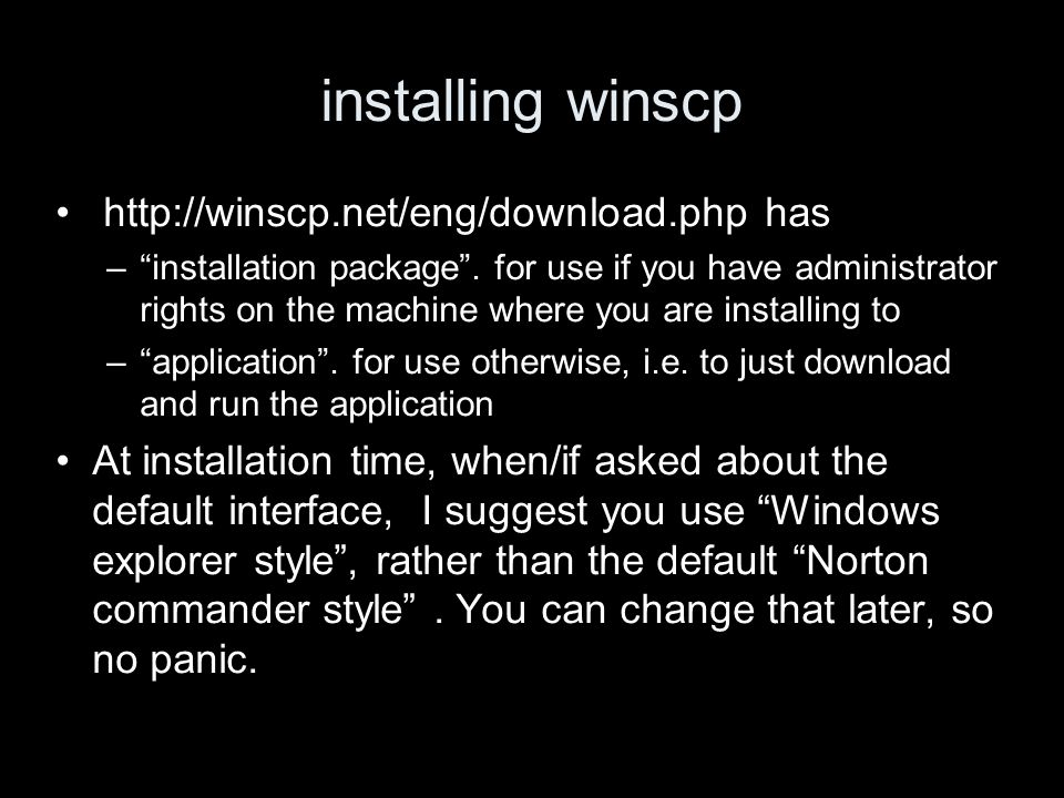 installing winscp http://winscp.net/eng/download.php has –installation package. for use if you have administrator rights on the machine where you are