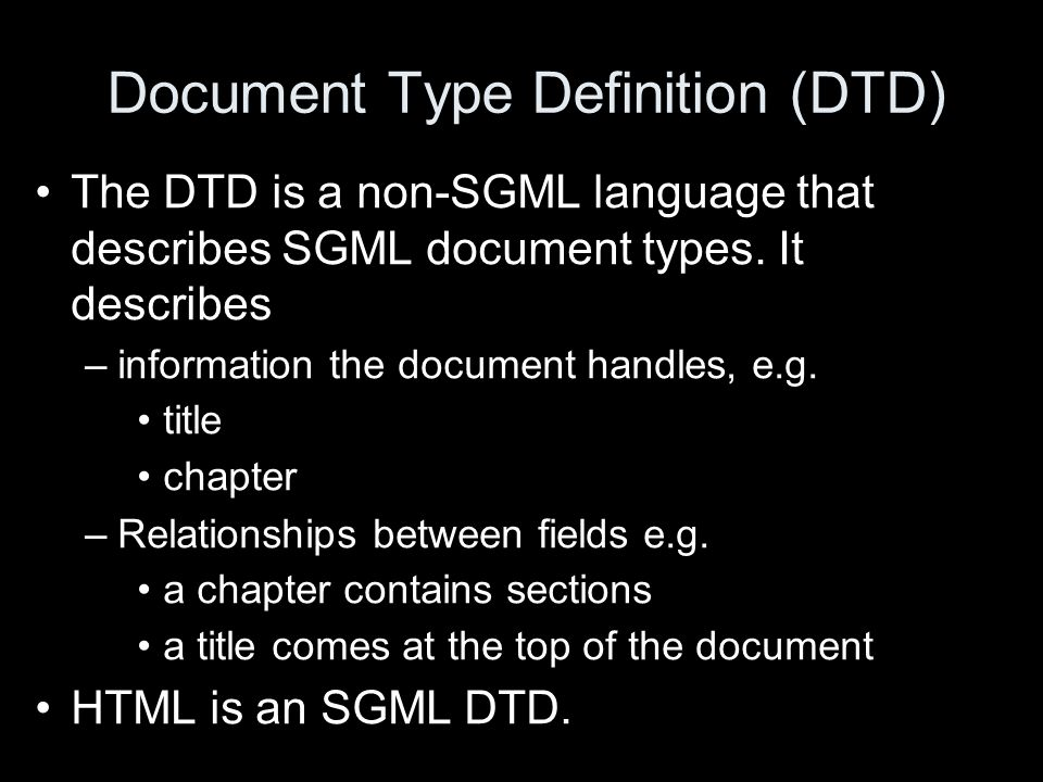 Document Type Definition (DTD) The DTD is a non-SGML language that describes SGML document types.