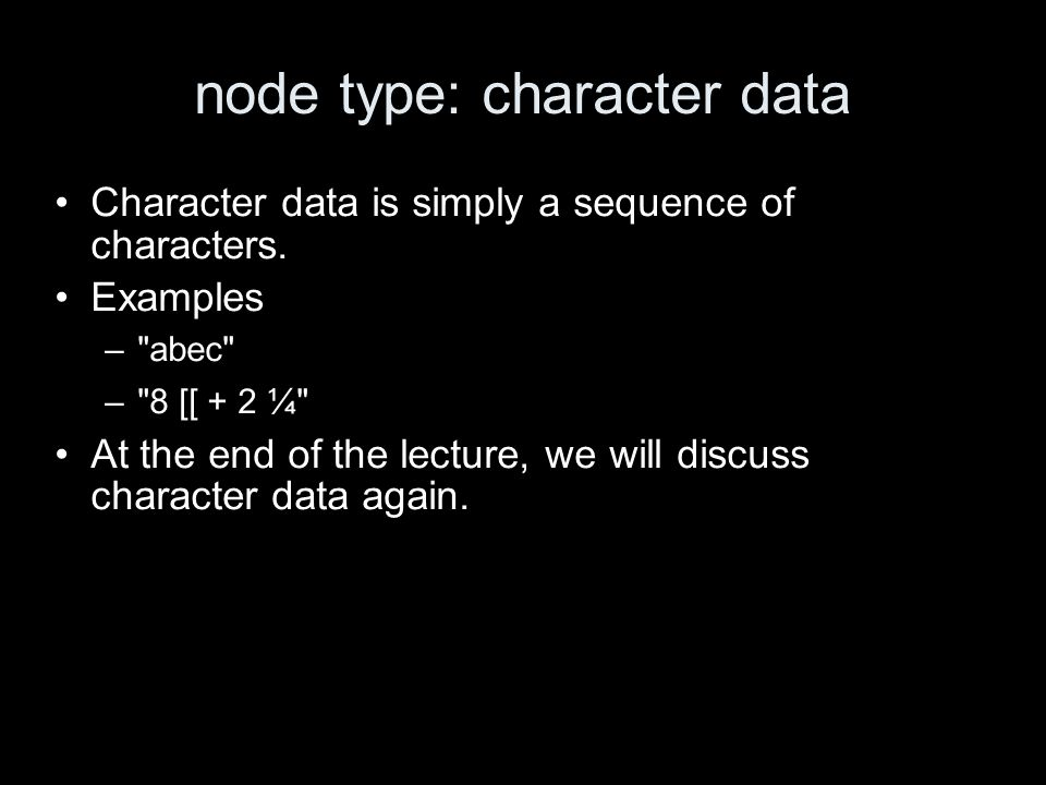 node type: character data Character data is simply a sequence of characters. Examples –