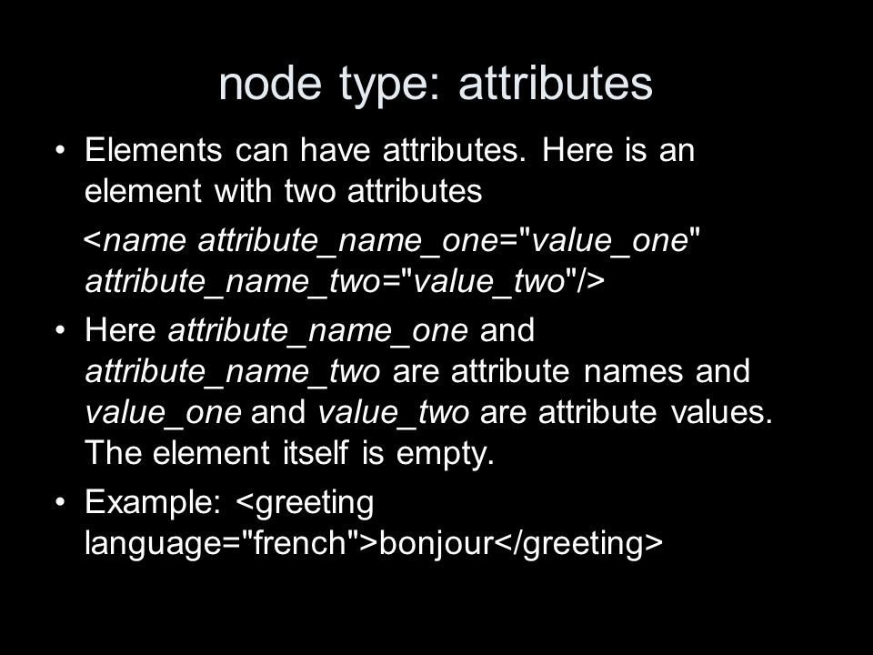 node type: attributes Elements can have attributes.
