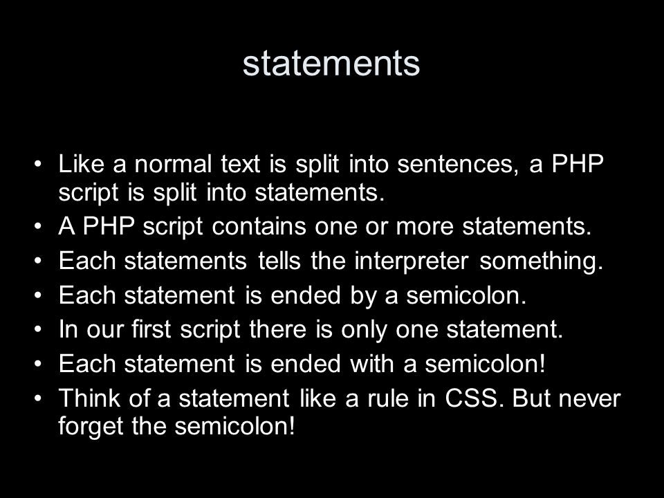 statements Like a normal text is split into sentences, a PHP script is split into statements.