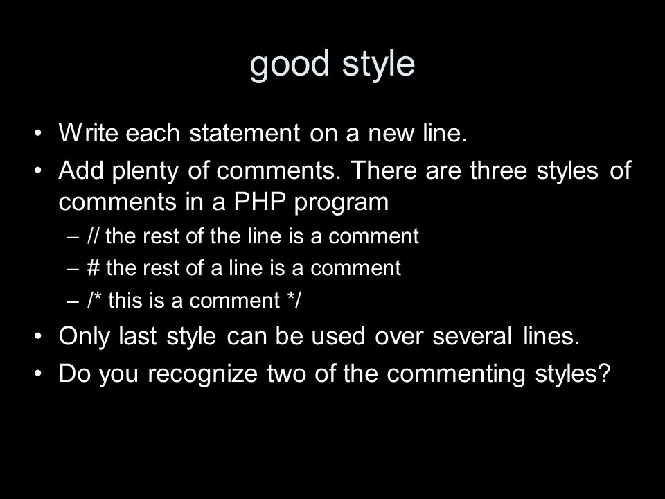 good style Write each statement on a new line. Add plenty of comments.