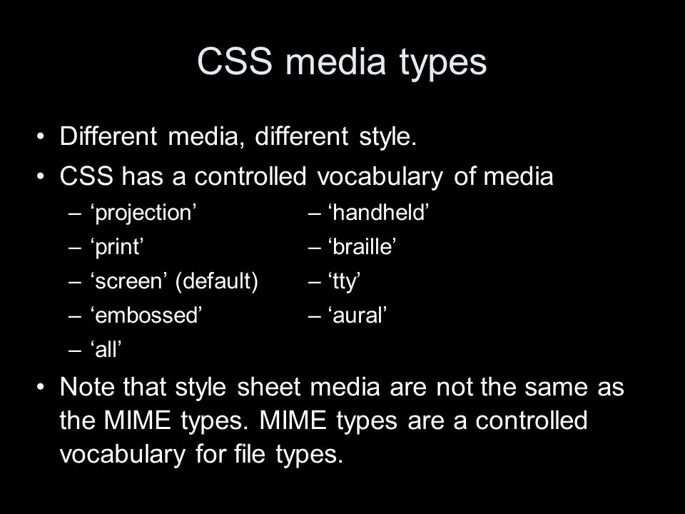 CSS media types Different media, different style.
