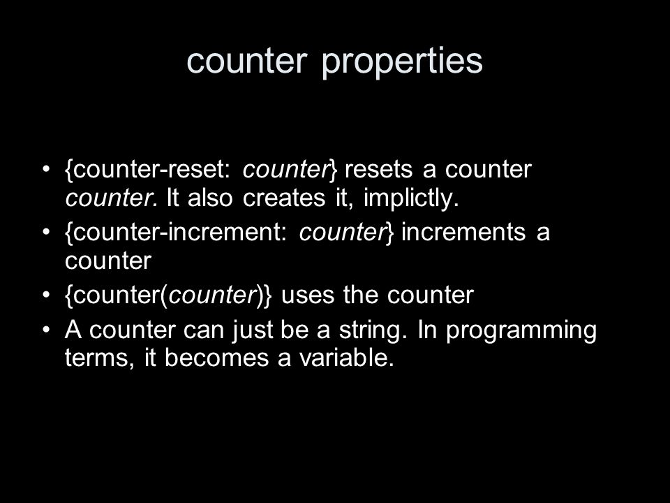 counter properties {counter-reset: counter} resets a counter counter.